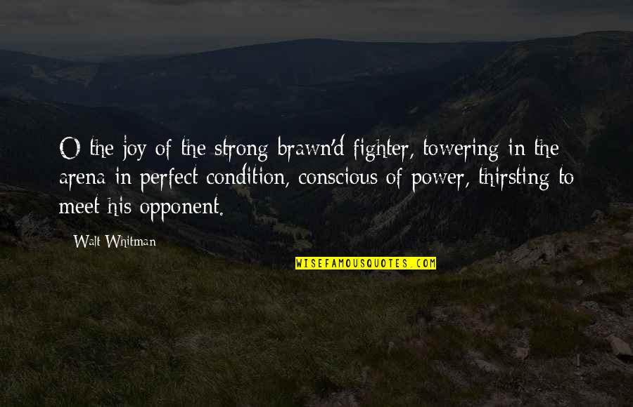 Walt Whitman Quotes By Walt Whitman: O the joy of the strong-brawn'd fighter, towering
