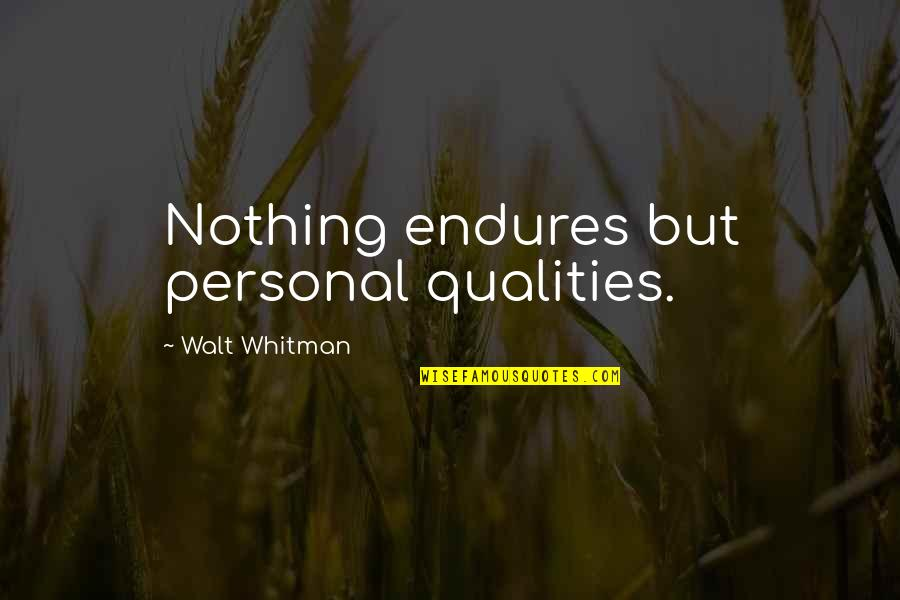 Walt Whitman Quotes By Walt Whitman: Nothing endures but personal qualities.