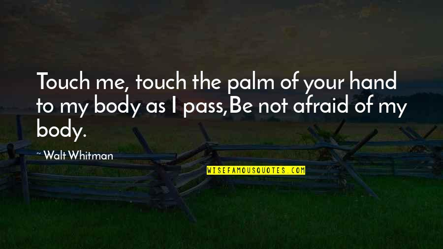 Walt Whitman Quotes By Walt Whitman: Touch me, touch the palm of your hand
