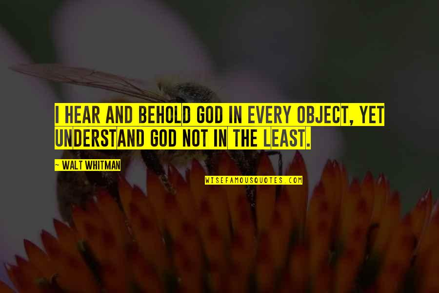 Walt Whitman Quotes By Walt Whitman: I hear and behold God in every object,