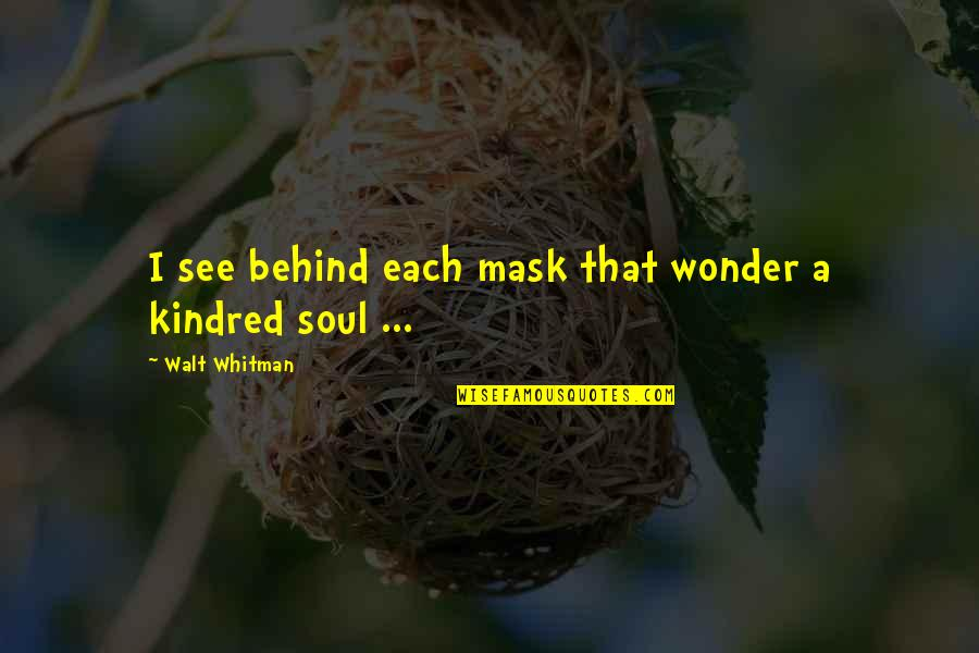 Walt Whitman Quotes By Walt Whitman: I see behind each mask that wonder a