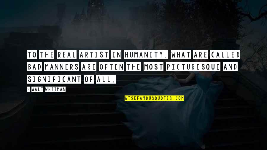 Walt Whitman Quotes By Walt Whitman: To the real artist in humanity, what are
