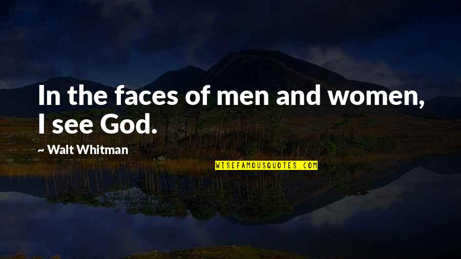 Walt Whitman Quotes By Walt Whitman: In the faces of men and women, I