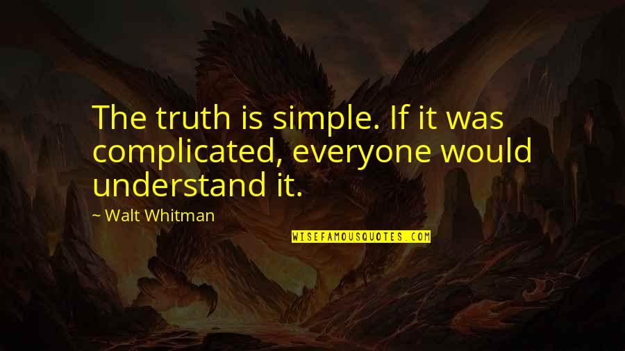 Walt Whitman Quotes By Walt Whitman: The truth is simple. If it was complicated,