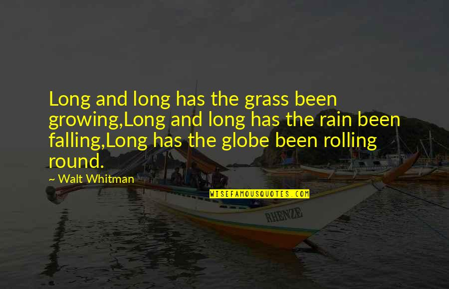Walt Whitman Quotes By Walt Whitman: Long and long has the grass been growing,Long
