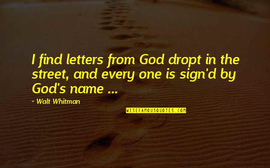 Walt Whitman Quotes By Walt Whitman: I find letters from God dropt in the