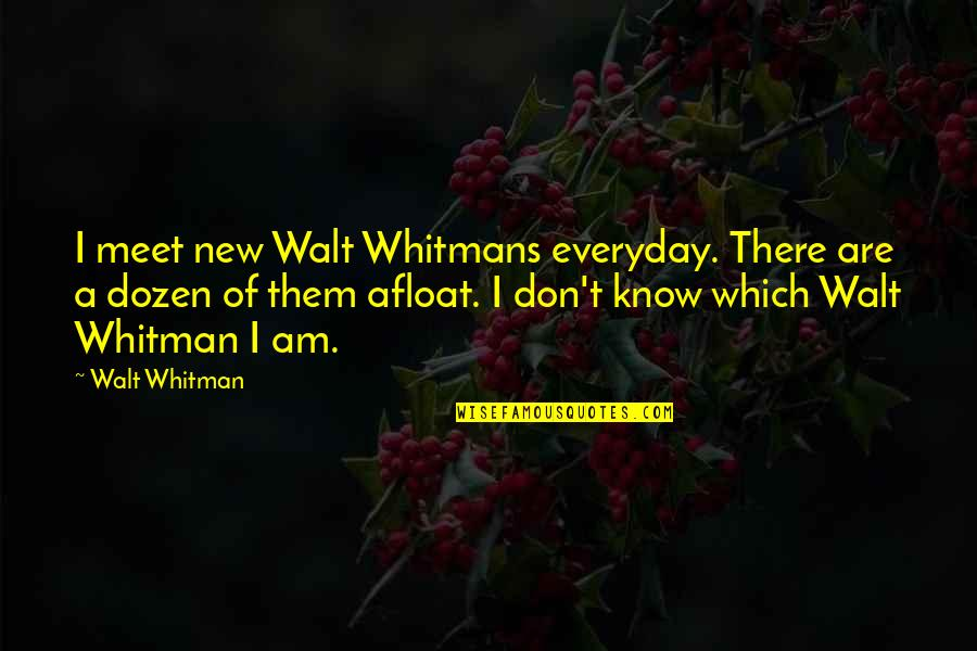 Walt Whitman Quotes By Walt Whitman: I meet new Walt Whitmans everyday. There are