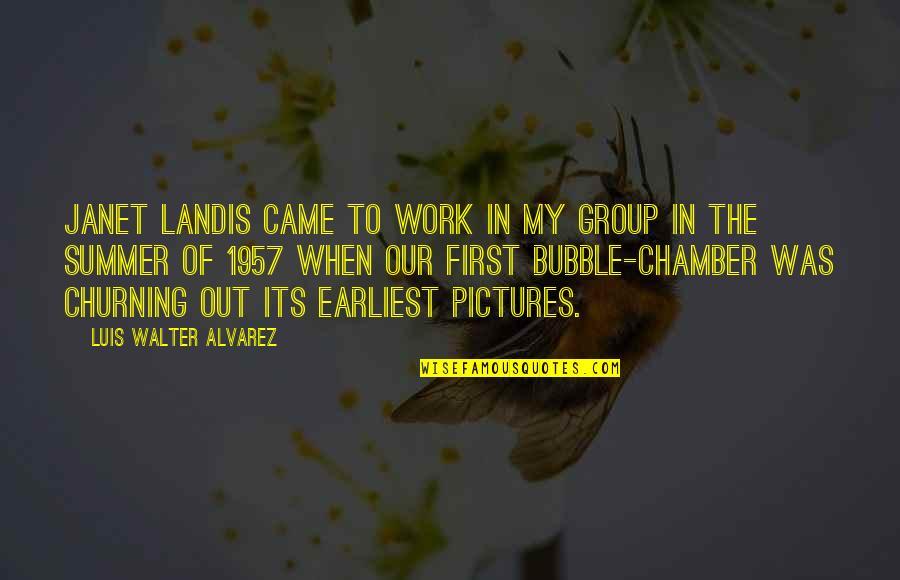 Walter Alvarez Quotes By Luis Walter Alvarez: Janet Landis came to work in my group