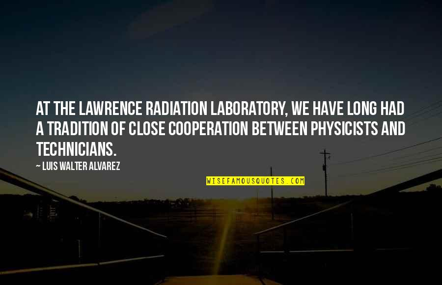 Walter Alvarez Quotes By Luis Walter Alvarez: At the Lawrence Radiation Laboratory, we have long