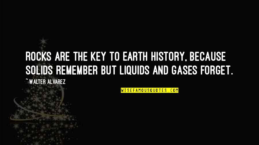 Walter Alvarez Quotes By Walter Alvarez: Rocks are the key to Earth history, because