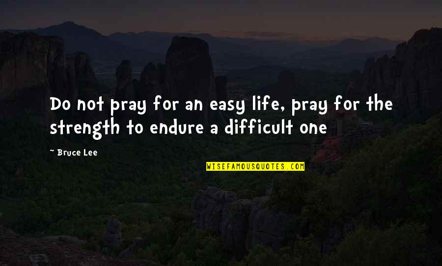 Walter Benjamin Arcades Quotes By Bruce Lee: Do not pray for an easy life, pray