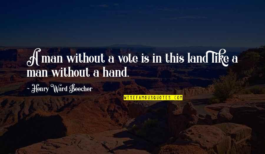 Walter Benjamin Arcades Quotes By Henry Ward Beecher: A man without a vote is in this
