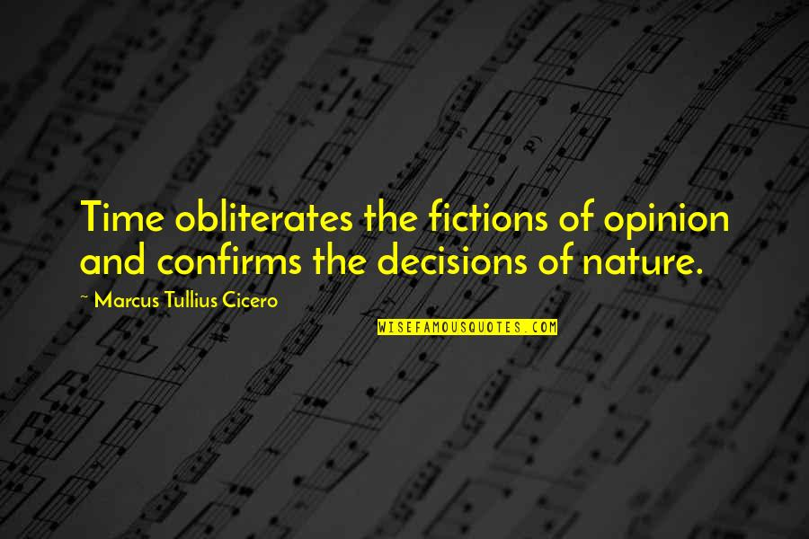 Walter Benjamin Arcades Quotes By Marcus Tullius Cicero: Time obliterates the fictions of opinion and confirms