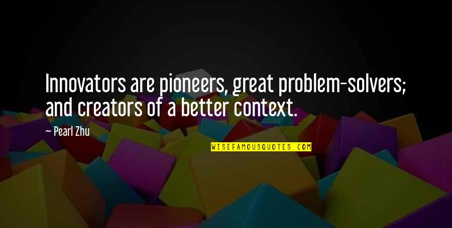 Walter Benjamin Arcades Quotes By Pearl Zhu: Innovators are pioneers, great problem-solvers; and creators of