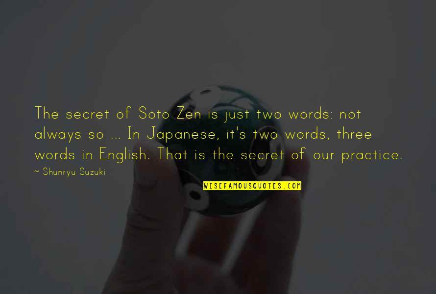 Walter Benjamin Arcades Quotes By Shunryu Suzuki: The secret of Soto Zen is just two
