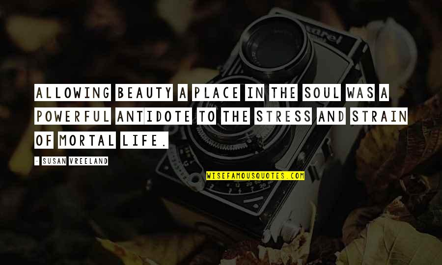 Walter Benjamin Arcades Quotes By Susan Vreeland: Allowing beauty a place in the soul was
