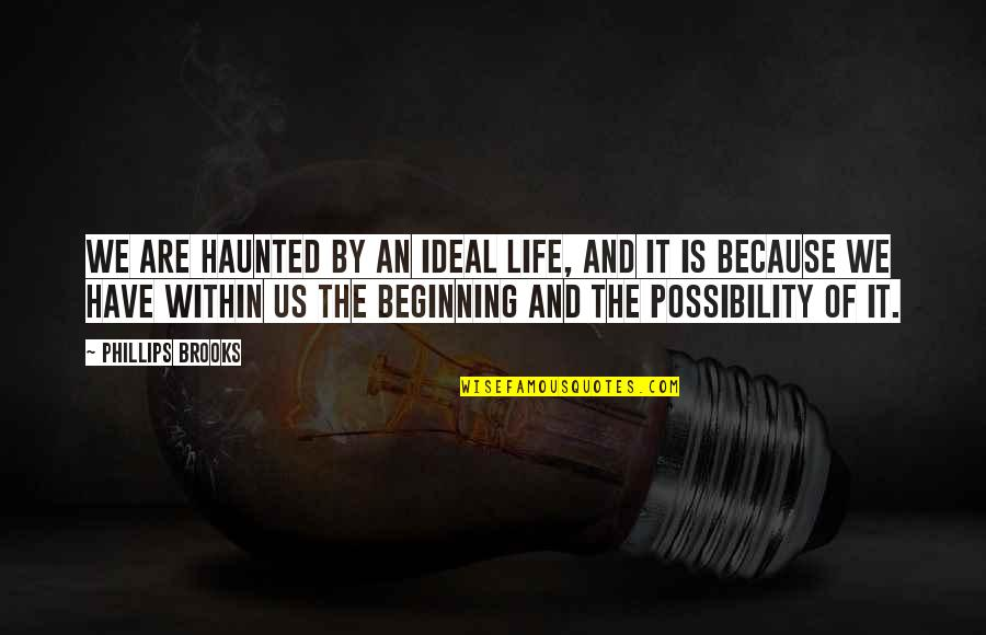 Walter Burghardt Quotes By Phillips Brooks: We are haunted by an ideal life, and