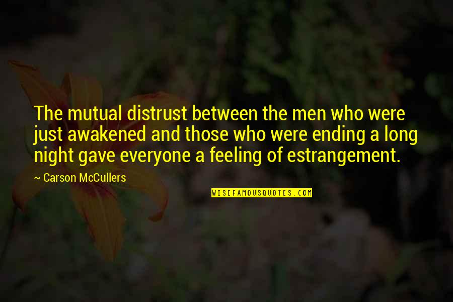 Walter Chappell Quotes By Carson McCullers: The mutual distrust between the men who were