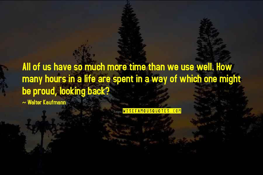 Walter Kaufmann Quotes By Walter Kaufmann: All of us have so much more time