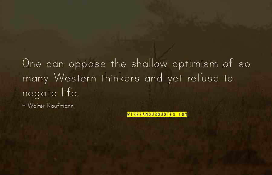 Walter Kaufmann Quotes By Walter Kaufmann: One can oppose the shallow optimism of so