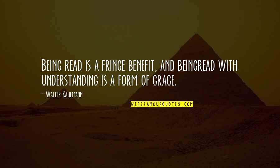 Walter Kaufmann Quotes By Walter Kaufmann: Being read is a fringe benefit, and beingread