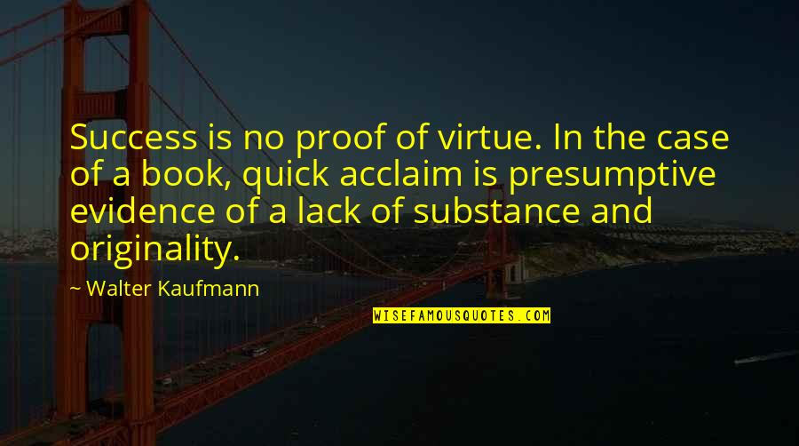 Walter Kaufmann Quotes By Walter Kaufmann: Success is no proof of virtue. In the