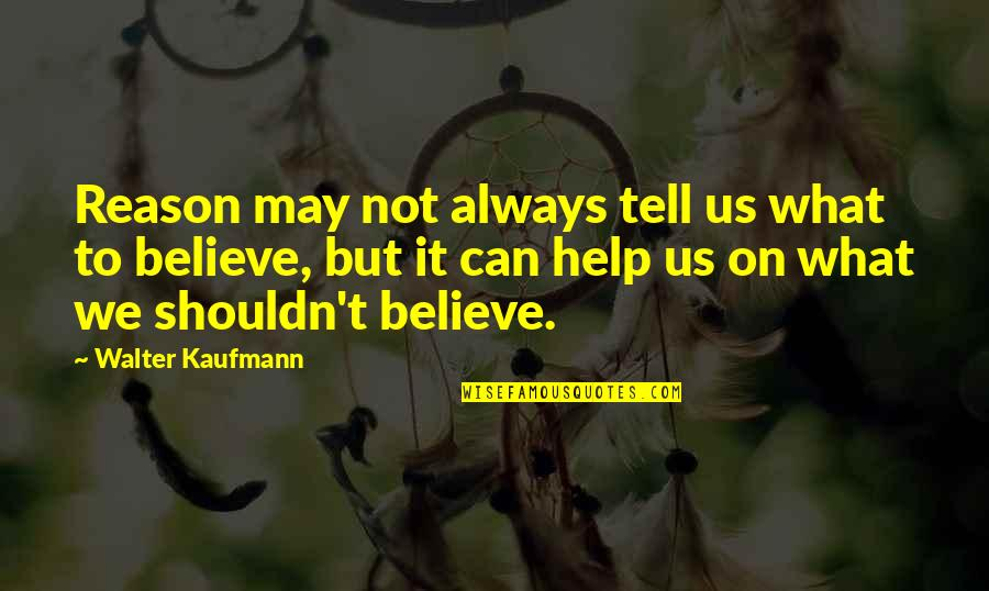 Walter Kaufmann Quotes By Walter Kaufmann: Reason may not always tell us what to