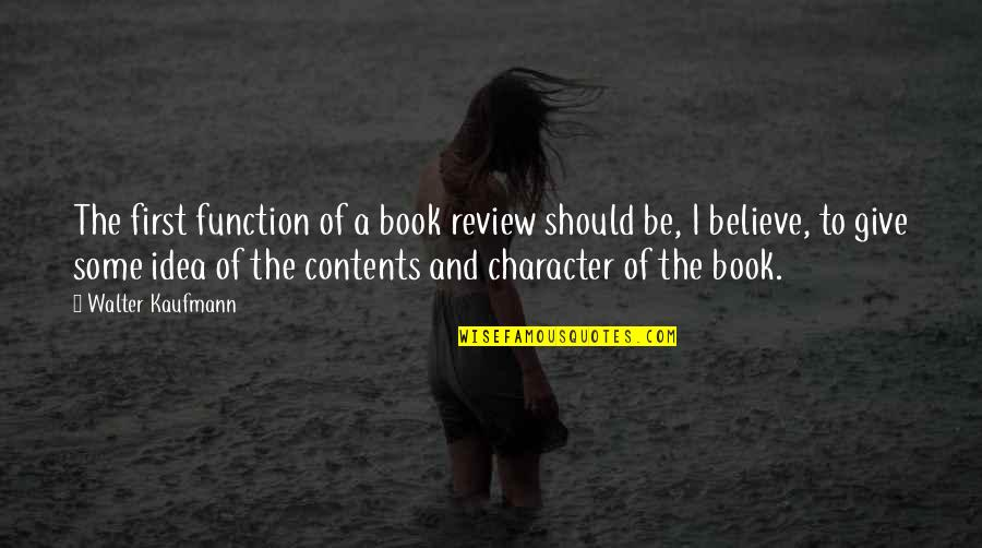 Walter Kaufmann Quotes By Walter Kaufmann: The first function of a book review should