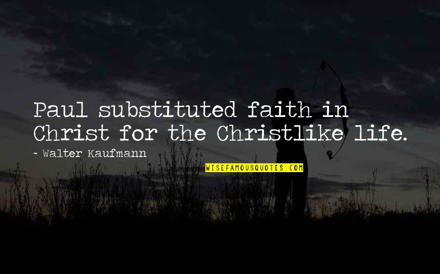 Walter Kaufmann Quotes By Walter Kaufmann: Paul substituted faith in Christ for the Christlike
