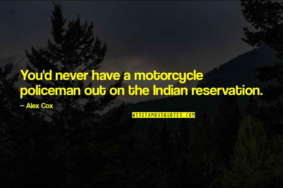 Walter Lantz Quotes By Alex Cox: You'd never have a motorcycle policeman out on