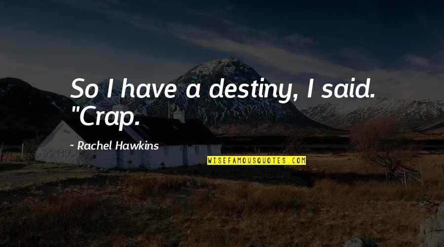 """Walter Lantz Quotes By Rachel Hawkins: So I have a destiny, I said. """"Crap."""