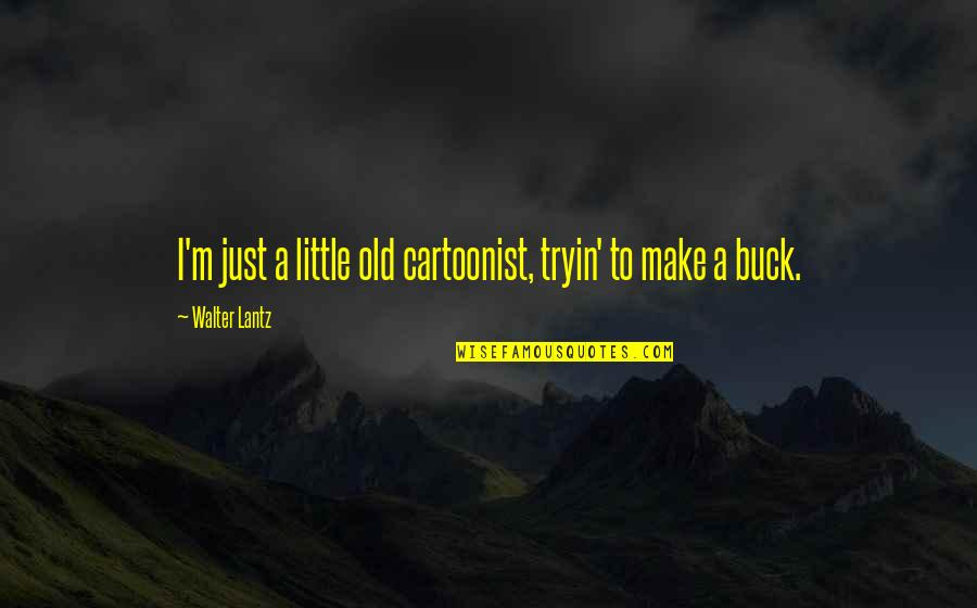 Walter Lantz Quotes By Walter Lantz: I'm just a little old cartoonist, tryin' to