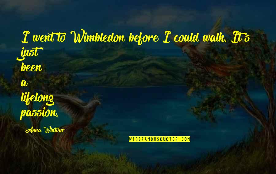 Walter Mitty Wallet Quotes By Anna Wintour: I went to Wimbledon before I could walk.