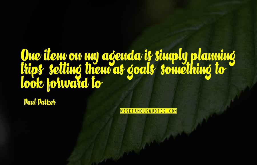 Walter Mitty Wallet Quotes By Paul Parker: One item on my agenda is simply planning