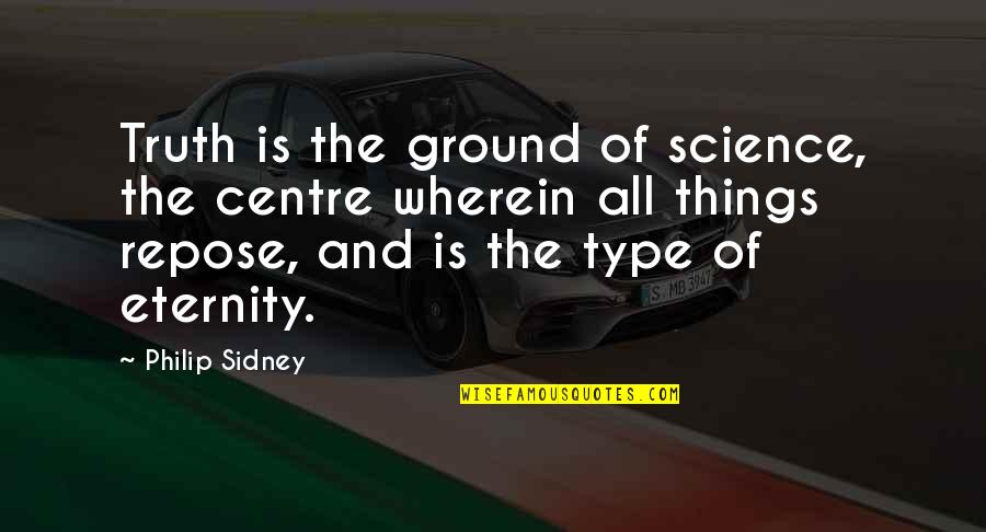 Walter Mitty Wallet Quotes By Philip Sidney: Truth is the ground of science, the centre