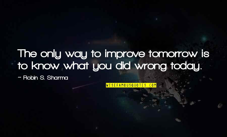 Walter Mitty Wallet Quotes By Robin S. Sharma: The only way to improve tomorrow is to
