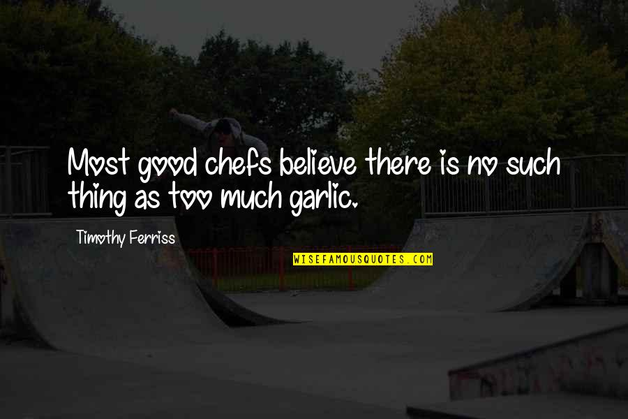 Walter Mitty Wallet Quotes By Timothy Ferriss: Most good chefs believe there is no such