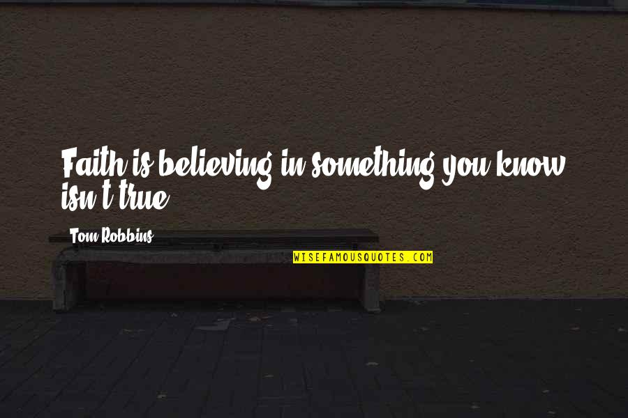 Walter Mitty Wallet Quotes By Tom Robbins: Faith is believing in something you know isn't