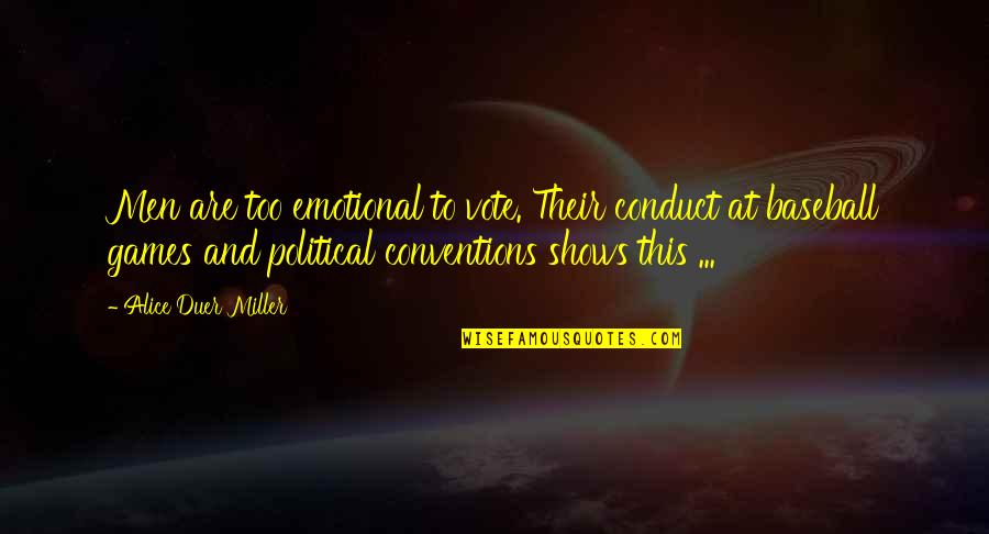 Walter P Stacy Quotes By Alice Duer Miller: Men are too emotional to vote. Their conduct
