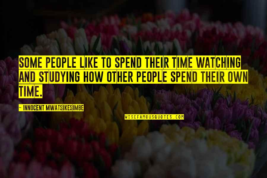 Walter P Stacy Quotes By Innocent Mwatsikesimbe: Some people like to spend their time watching