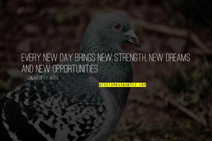 Walter P Stacy Quotes By Lailah Gifty Akita: Every new day brings new strength, new dreams