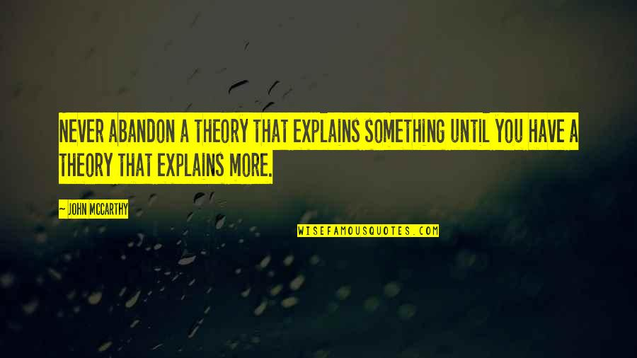 Walter Peck Quotes By John McCarthy: Never abandon a theory that explains something until