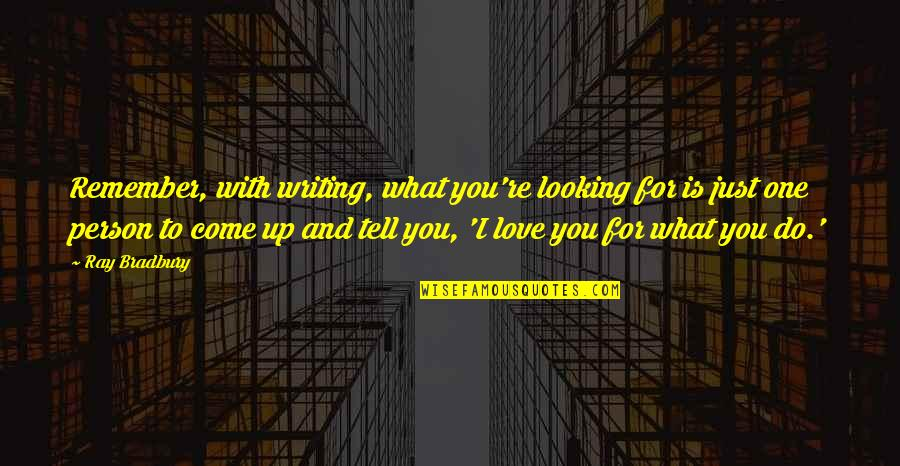 Walter Peck Quotes By Ray Bradbury: Remember, with writing, what you're looking for is