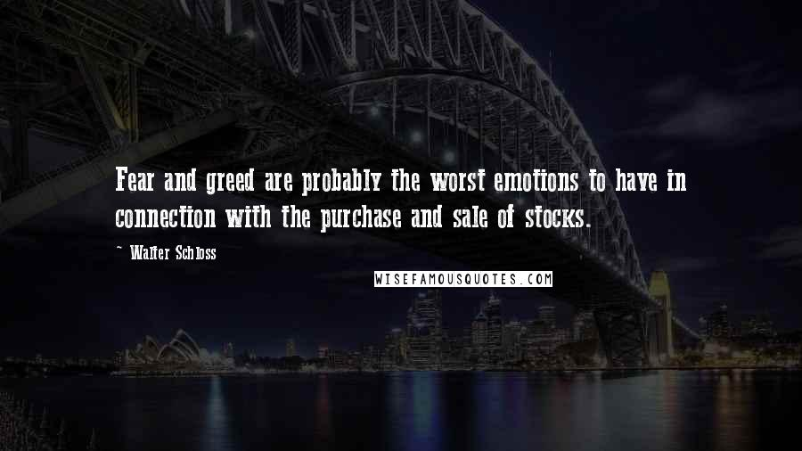Walter Schloss quotes: Fear and greed are probably the worst emotions to have in connection with the purchase and sale of stocks.