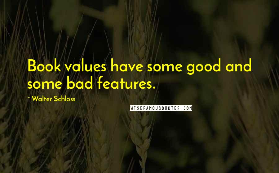Walter Schloss quotes: Book values have some good and some bad features.