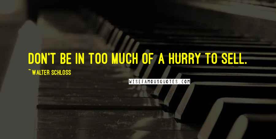 Walter Schloss quotes: Don't be in too much of a hurry to sell.