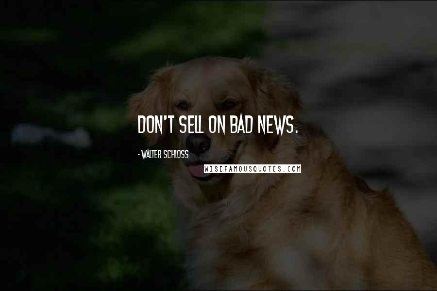 Walter Schloss quotes: Don't sell on bad news.