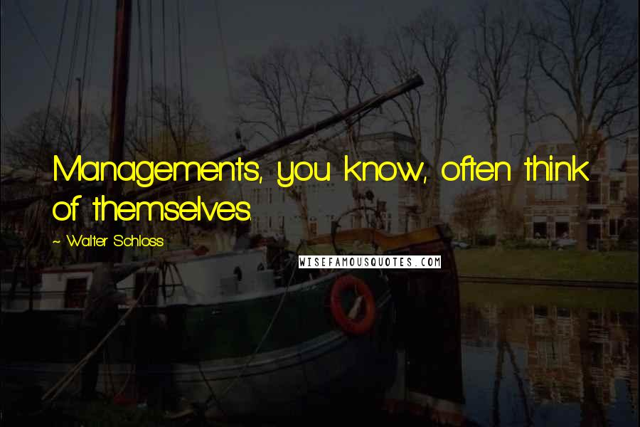 Walter Schloss quotes: Managements, you know, often think of themselves.