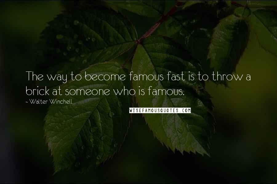 Walter Winchell quotes: The way to become famous fast is to throw a brick at someone who is famous.