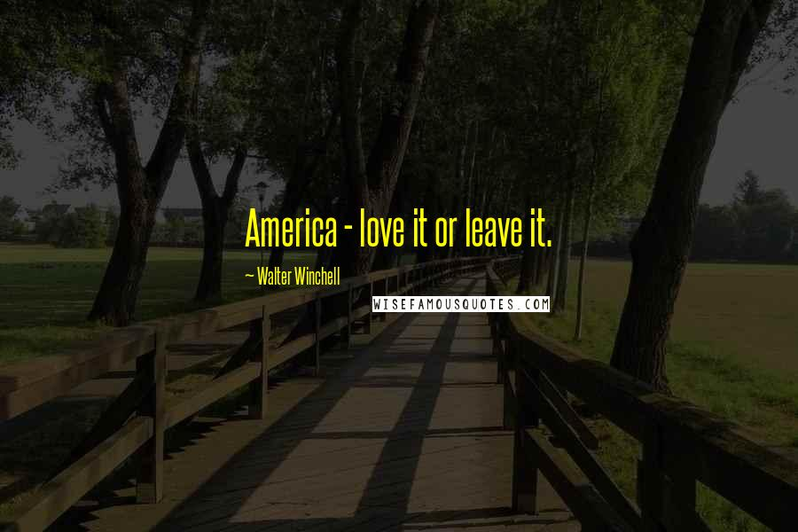 Walter Winchell quotes: America - love it or leave it.